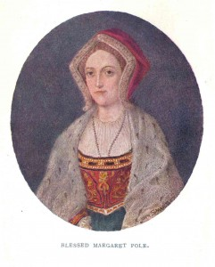 The Blessed Margaret Pole, the last living, legitimate Plantagenet.